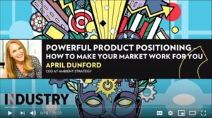 April Dunford Video on Product Positioning